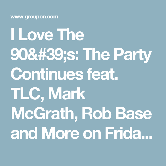 I Love The 90's: The Party Continues feat. TLC, Mark McGrath, Rob Base and More on Friday, September 15, at 7:30 p.m.