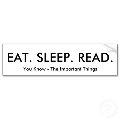 Eat. Sleep. Read. You know, the important stuff!