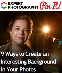 9 Ways to Create an Interesting Background in Your Photos
