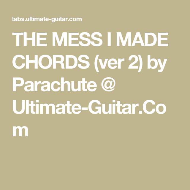 The Mess I Made Chords Ver 2 By Parachute Ultimate Guitar