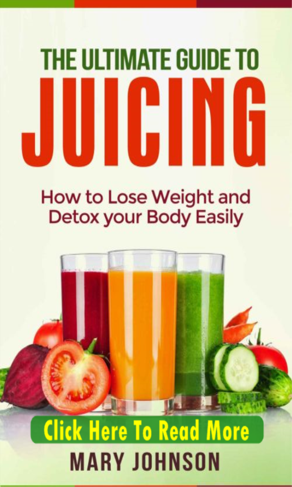 Juice Fasting: Ultimate Guide to Juice Fasting for Weight Loss and Body Detoxification!