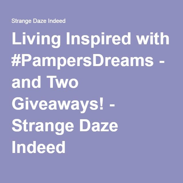 Living Inspired with #PampersDreams - and Two Giveaways! - Strange Daze Indeed