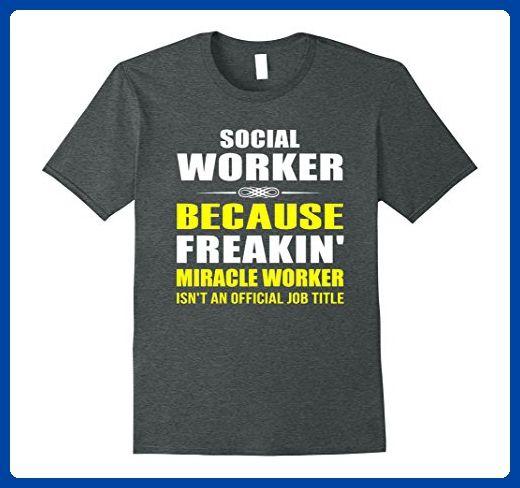 Mens Social Worker Because Freakin Miracle Worker Job Title XL - social worker job description