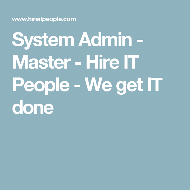 System Admin  Master  Hire It People  We Get It Done