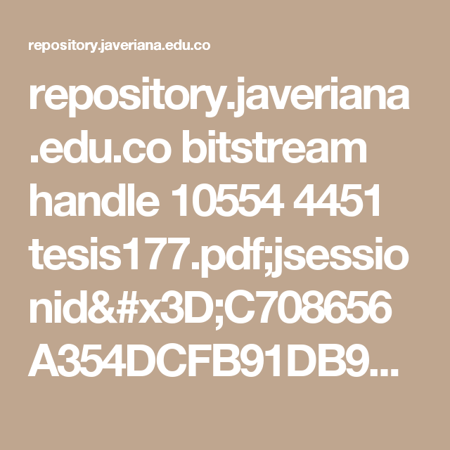 repository.javeriana.edu.co bitstream handle 10554 4451 tesis177.pdf;jsessionid=C708656A354DCFB91DB9A4D5FEA3800D?sequence=1