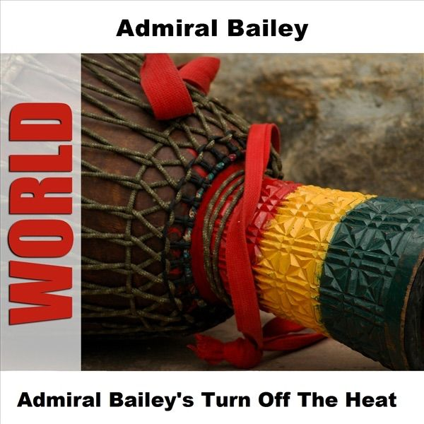 Admiral Baileys Turn Off the Heat  EP by Admiral Bailey