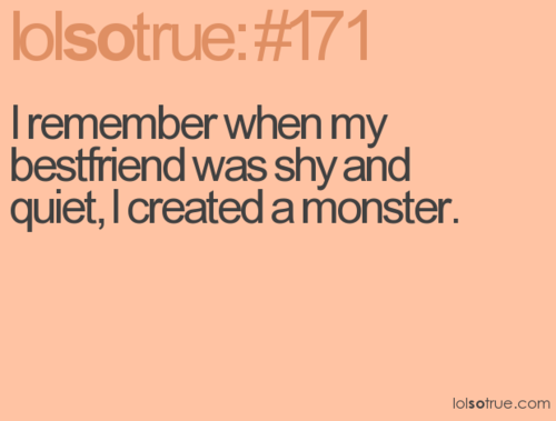 not mine.  #funny #bestfriend #lol #monster #haha #lolsotrue #remember #shy #quiet #funny #life #love