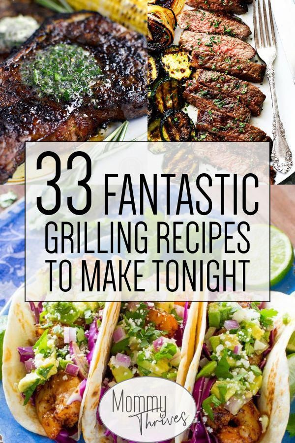 Easy Grilling Recipes - Grilled Chicken, Grilled Steak, Grilled Vegetables - 33 Fantastic Grilling Recipes To Make Tonight