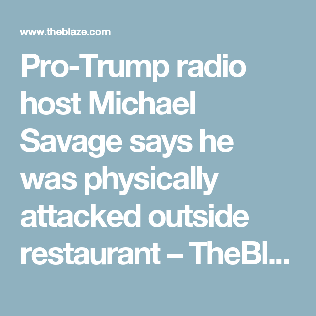 Pro-Trump radio host Michael Savage says he was physically attacked outside restaurant – TheBlaze