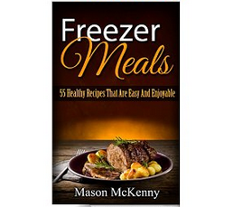Freezer Meals: 55 Healthy Recipes That Are Easy And Enjoyable: Free Kindle Download