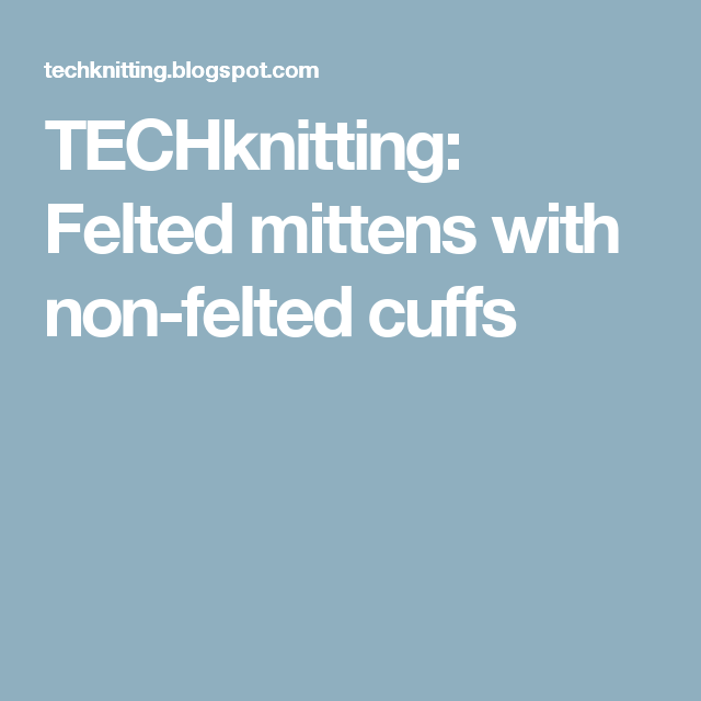 TECHknitting: Felted mittens with non-felted cuffs