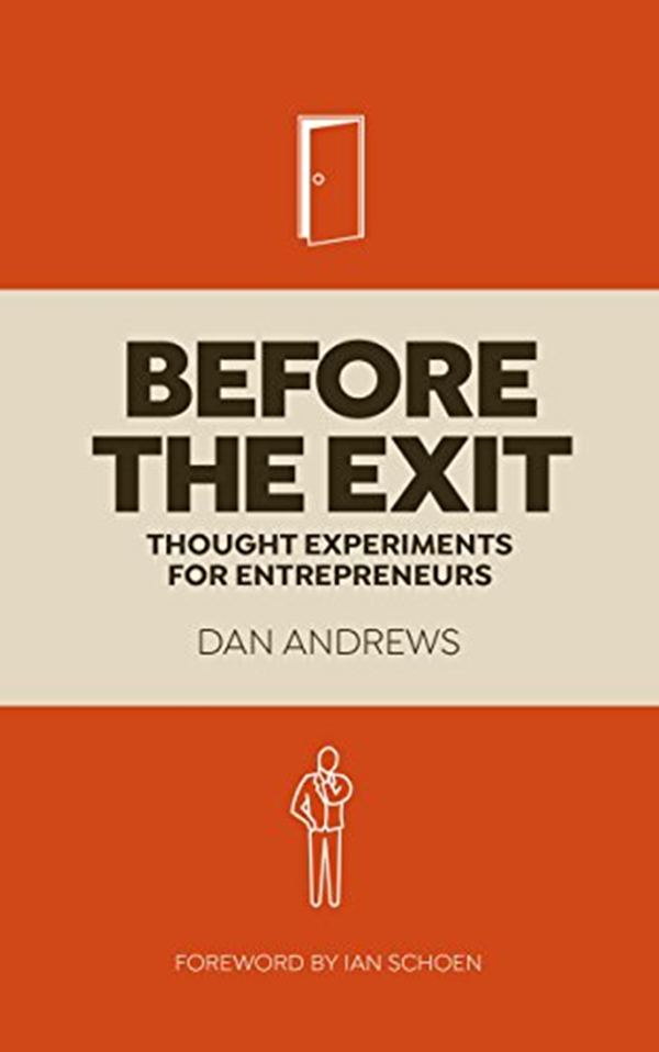 Before The Exit Thought Experiments For Entrepreneurs By Dan Andrews Amazon Com Services Llc Thought Experiment Business Valuation Selling A Business