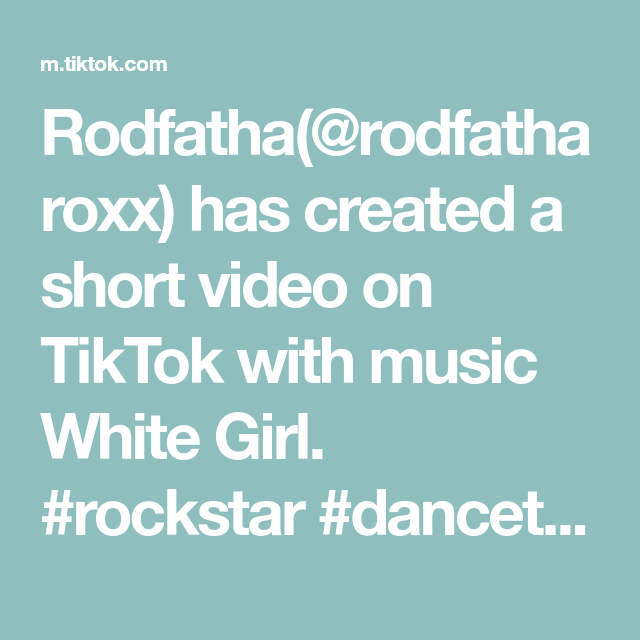 Rodfatha Rodfatharoxx Has Created A Short Video On Tiktok With Music White Girl Rockstar Dancetothis Fallclassic Beata White Girls Classic Fall Rockstar