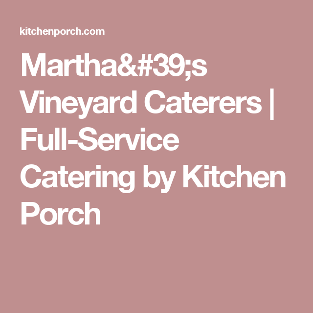 Martha's Vineyard Caterers | Full-Service Catering by Kitchen Porch