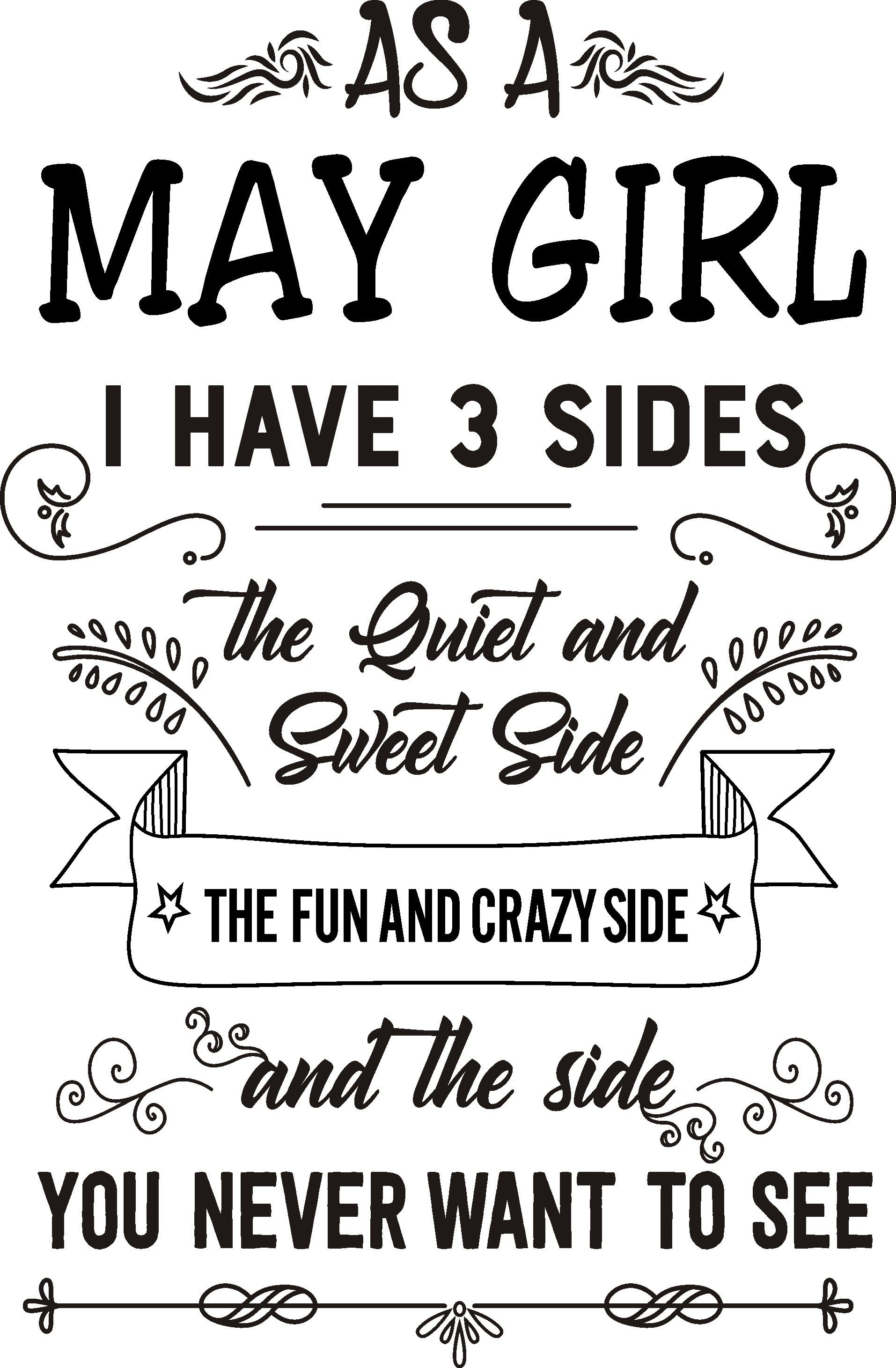 As a May Girl I have 3 sides the quite and sweet side the