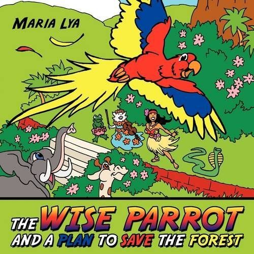 The Wise Parrot and a Plan to Save the Forest by Maria Lya, http://www.amazon.co.uk/dp/1456781065/ref=cm_sw_r_pi_dp_d6tMtb1Y75WR1