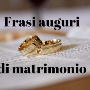 Frasi Matrimonio Whatsapp.Frasi Auguri Di Matrimonio Le Frasi Piu Belle Romantici E