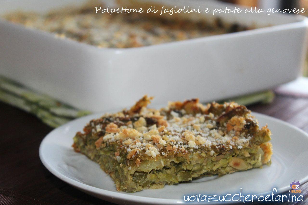 Polpettone Di Fagiolini E Patate Alla Genovese Ricetta Con Immagini Ricette Fagiolini E Patate Idee Alimentari
