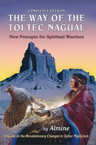 The Way Of The Toltec Nagual New Precepts For The Spiritual Warrior