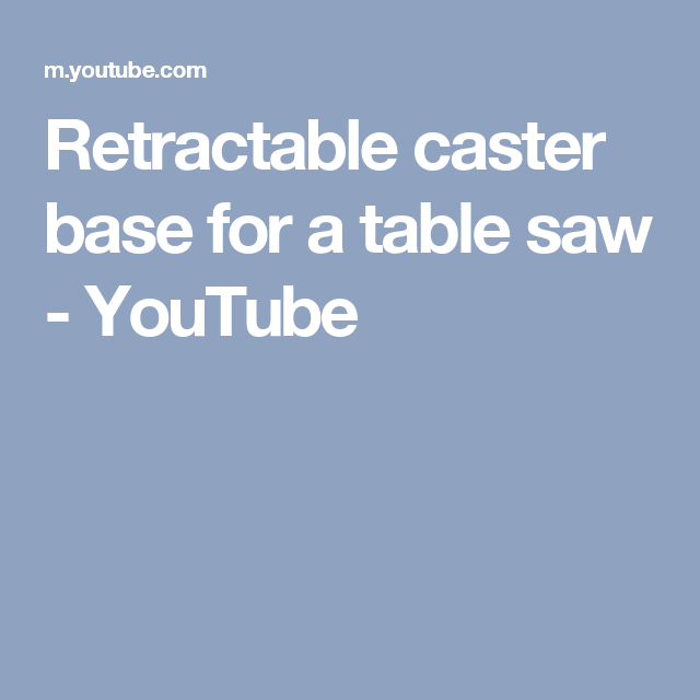 Retractable caster base for a table saw YouTube Table