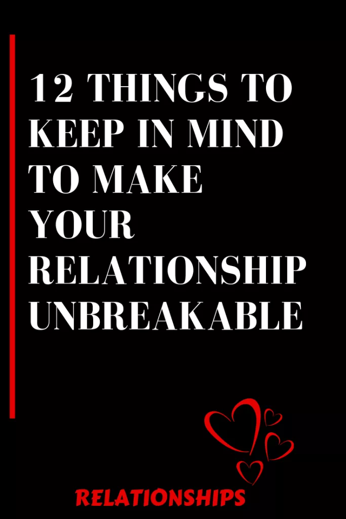 12 Things To Keep In Mind To Make Your Relationship Unbreakable Buzz Catalogs Relatio Quotes About Love And Relationships Relationship Relationship Breakup