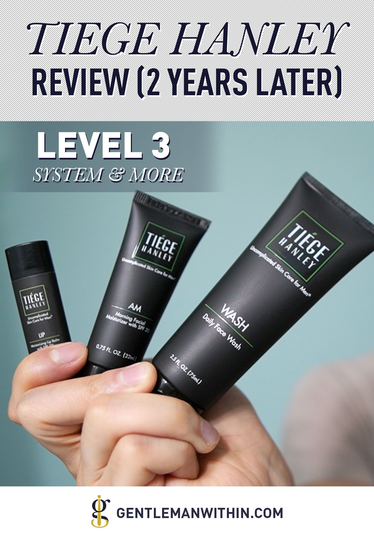Tiege Hanley Review 2 Years Later Is It Worth It Level 3 System More In 2020 Mens Skin Care Skin Care System Daily Face Wash