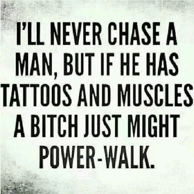 Power Walk Never Chase A Man Funny Quotes Tattoo Quotes For Men