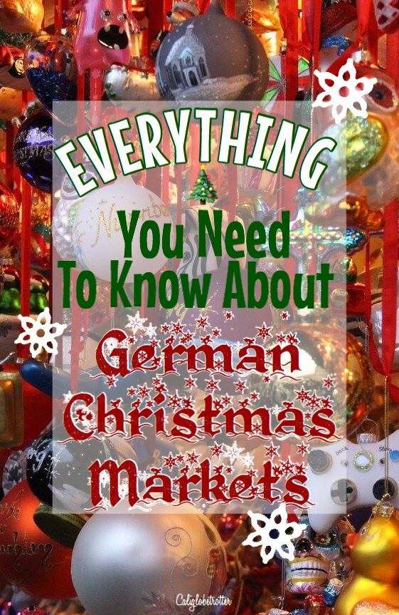 Everything You Need To Know About German Christmas Markets California Globetrotter