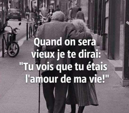 Quand On Sera Vieux Je Te Dirai Tu Vois Que Tu Etais L Amour De Ma Vie Paroles Sur L Amour Citation Amour De Ma Vie