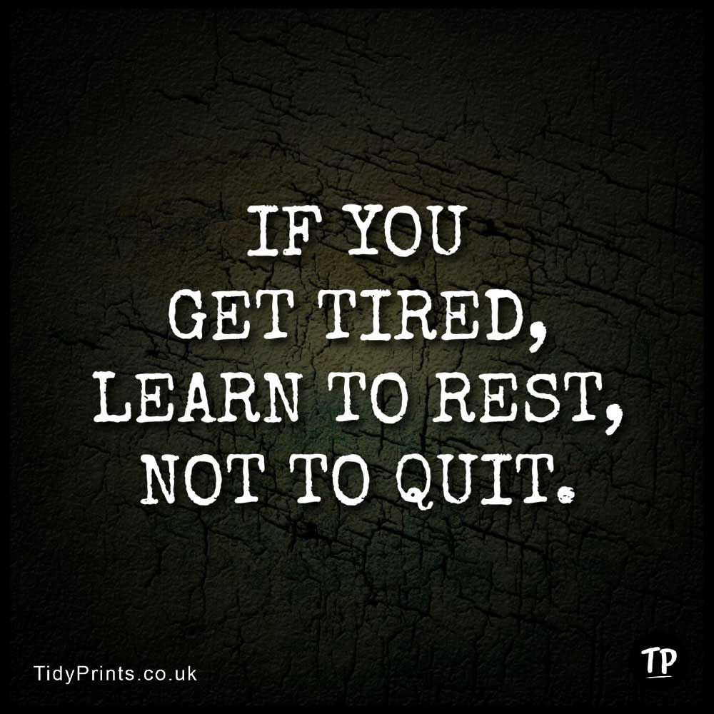 If You Get Tired Learn To Rest Not To Quit Tidy Prints In 2020