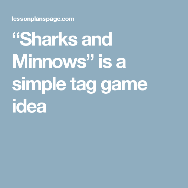 """Sharks and Minnows"""" is a simple tag game idea 
