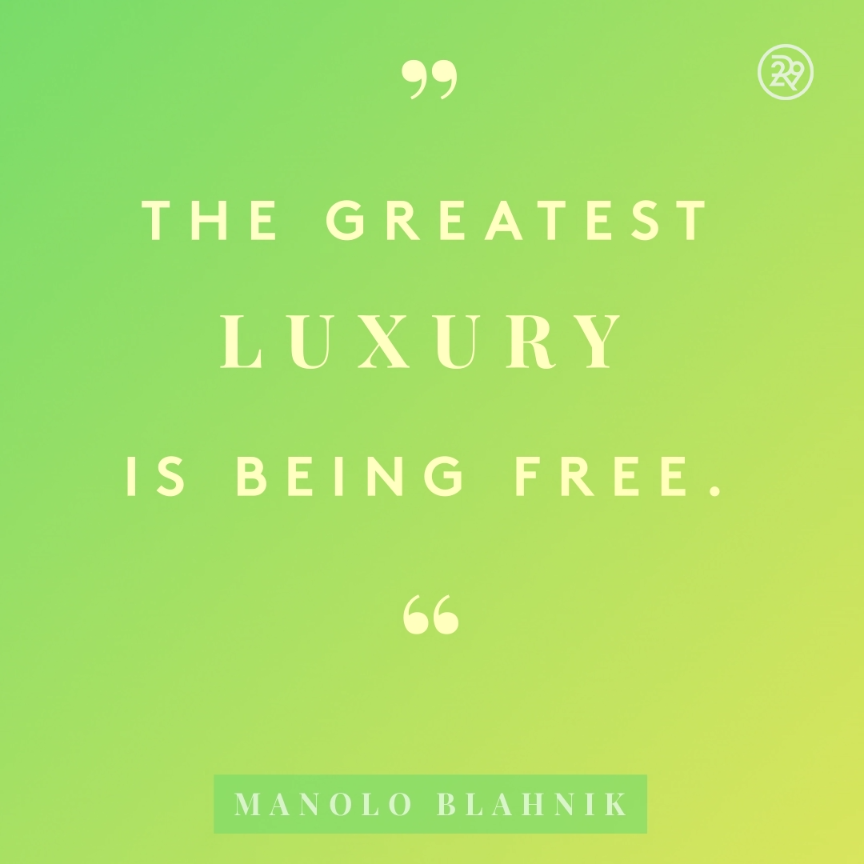 The Greatest Luxury Is Being Free.