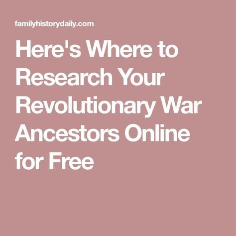 Here's Where to Research Your Revolutionary War Ancestors Online for Free