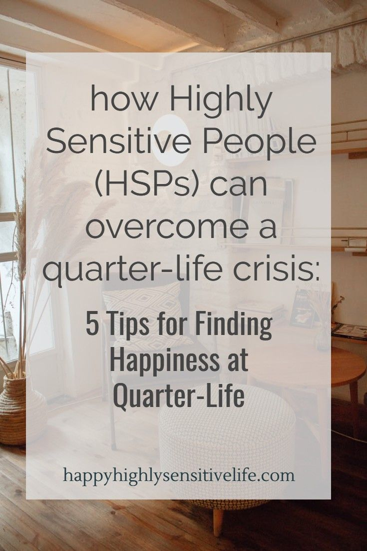 How Highly Sensitive People Can Overcome a Quarter-Life Crisis: 5 Tips for Finding Happiness