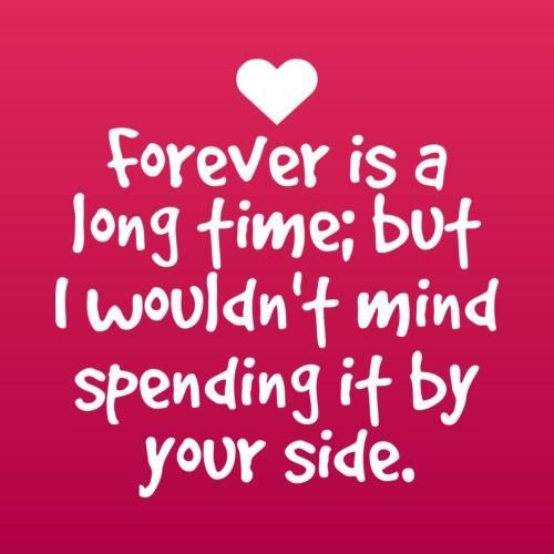 Forever Is A Long Time But I Wouldn T Mind Spending It By Your Side Picture Quotes Picture Quotes Love Words Beautiful Quotes
