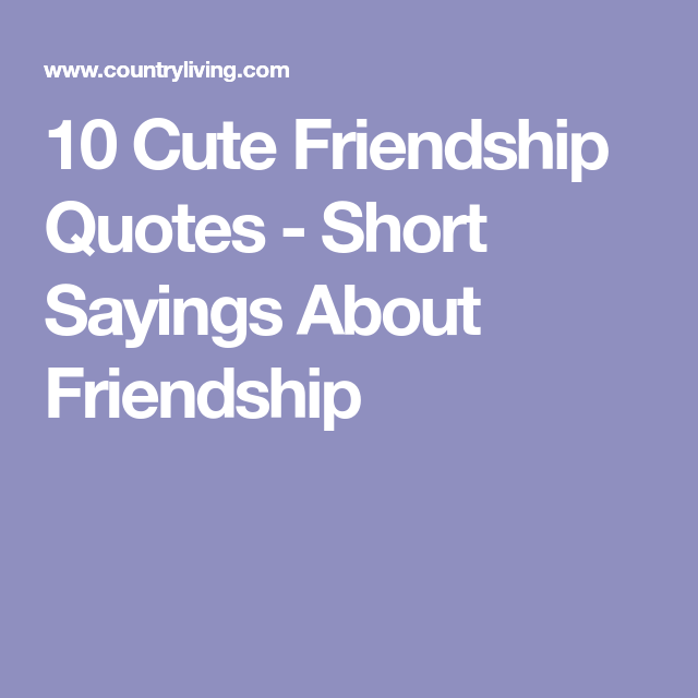 Short Inspirational Quotes About Friendship: 10 Inspiring Quotes To Share With Your Best Friends