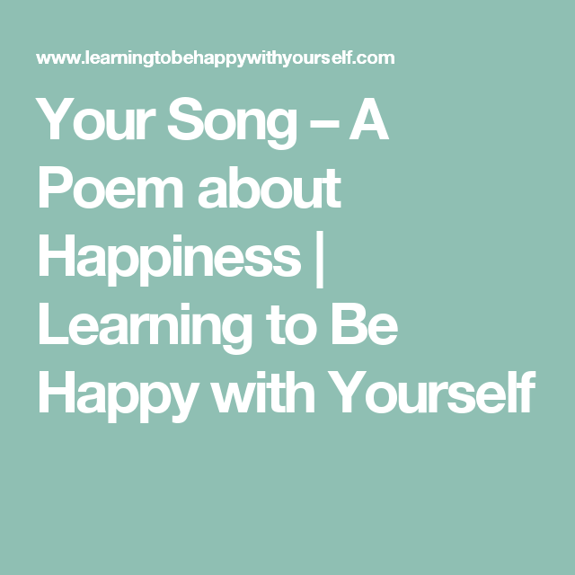 Your Song A Poem About Happiness Learning To Be Happy With