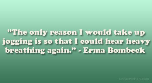 Pin By Cindy Graham On Caricature Cartoons Comics Funny Erma Bombeck Quotes Running Quotes Funny Erma Bombeck