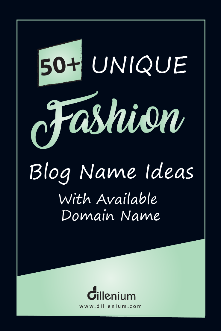 50 Unique Fashion Blog Name Ideas With Available Domain Name Fashion Blog Names Blog Names Inspiration Fashion Designers Names