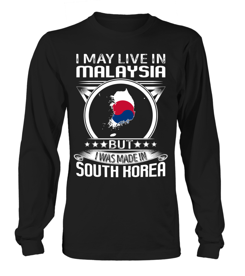 I May Live in Malaysia But I Was Made in South Korea Country T-Shirt V4 #SouthKoreaShirts
