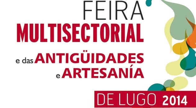 Feira Multisectorial Del Comercio Oportunidades Antigüedades Y Artesanía 2014 En Lugo Ocio En Galicia Artesanias Comercio Eventos Culturales