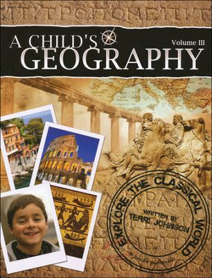 A Child's Geography: Explore the Classical World - By: Terri Johnson