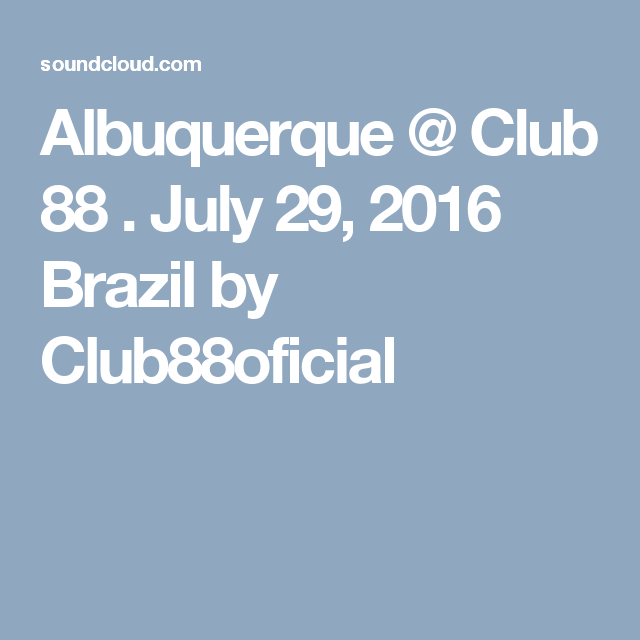 Albuquerque @ Club 88 . July 29, 2016 Brazil by Club88oficial