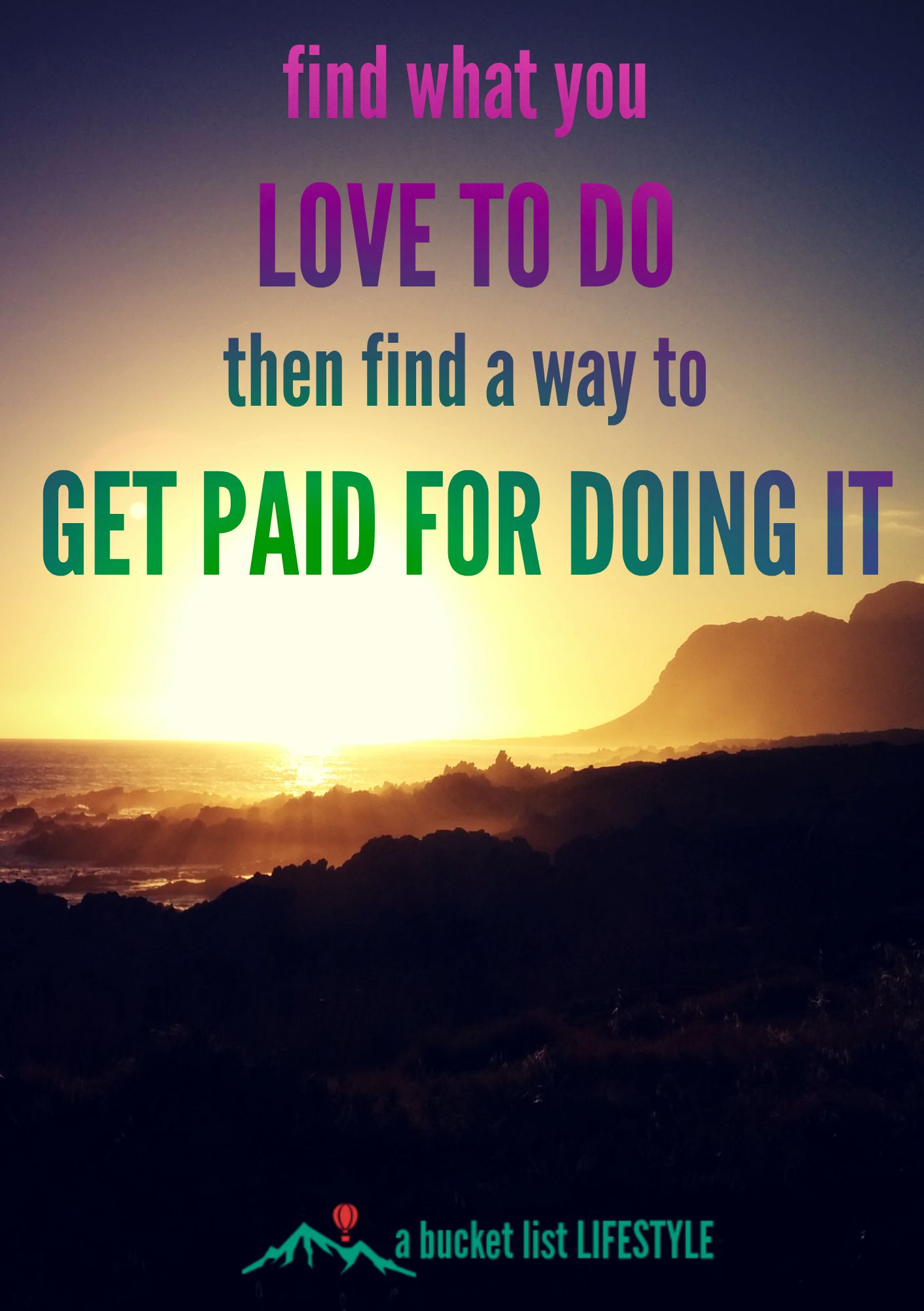 find what you love to do then find a way to get paid for it - Do What You Love How To Find What You Love To Do