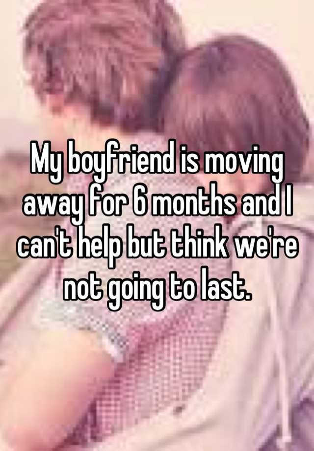 Just started dating moving away