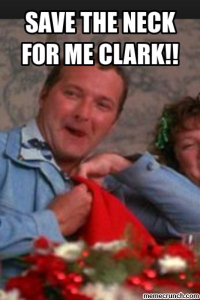 Christmas Vacation Meme.Save The Neck For Me Clark Christmas Christmas Vacation