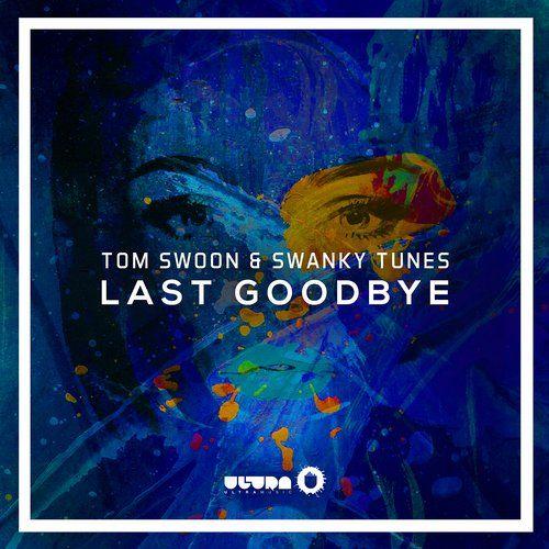 Purchased: Swanky Tunes, Tom Swoon — Last Goodbye [Ultra] @Beatport @swankytunes @TomSwoon