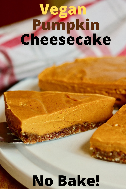 Vegan Pumpkin Cheesecake Easy No Bake Recipe In 2020 Vegan Pumpkin Pumpkin Cheesecake Easy Delicious Thanksgiving Desserts