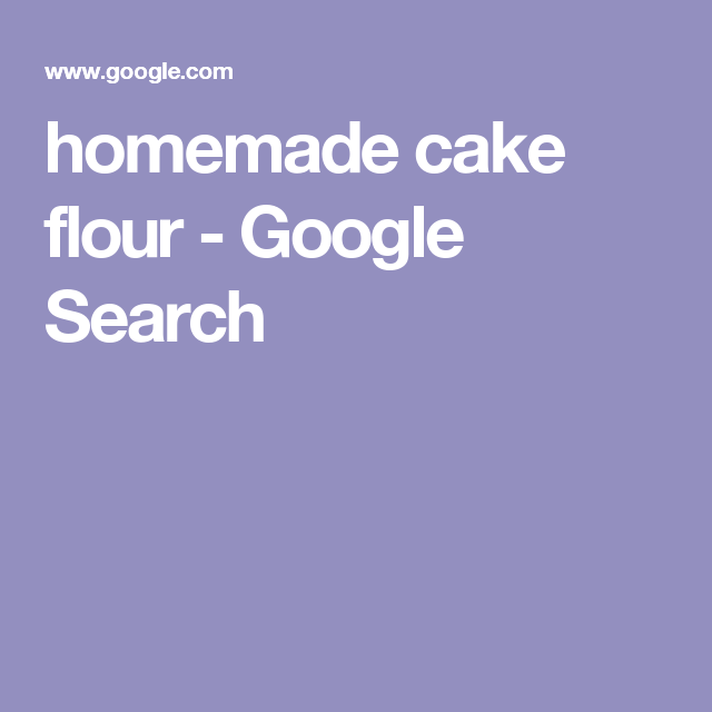 homemade cake flour Google Search POUND CAKE Pinterest Cake