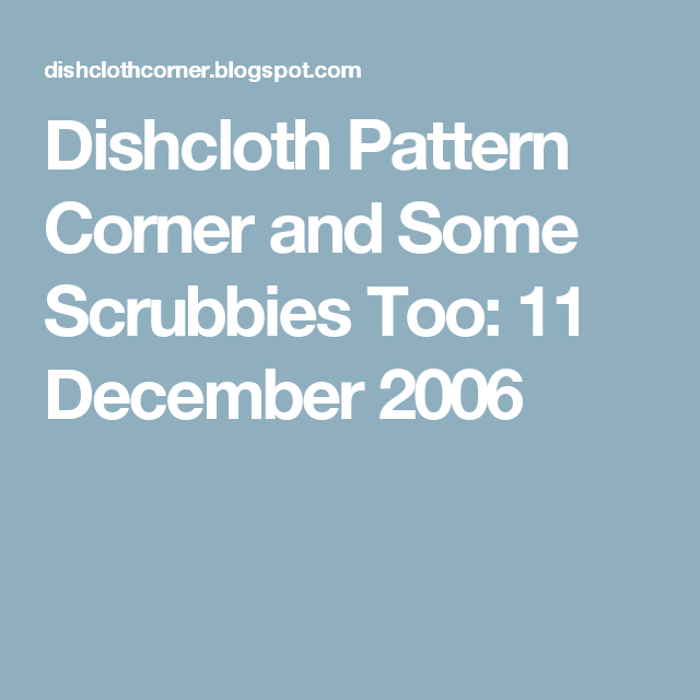 Dishcloth Pattern Corner and Some Scrubbies Too: 11 December 2006